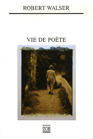 Vie de poète: Walser, Robert