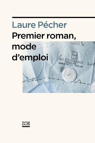 Premier roman, mode d'emploi: Pécher, Laure