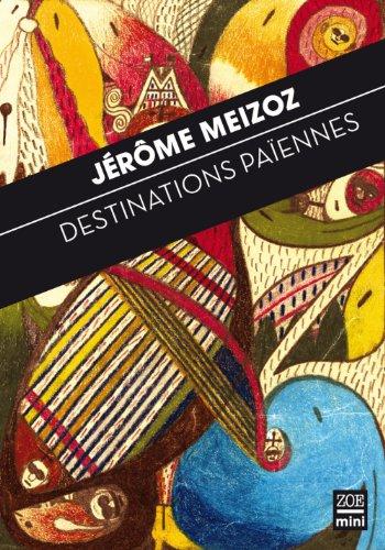 Destinations païennes: Meizoz, J�r�me