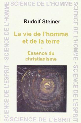 La vie de l'homme et de la terre Essence du christianisme: Steiner Rudolf
