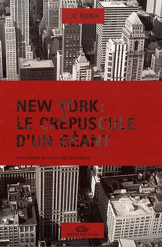 NEW YORK LE CREPUSCULE D UN GEANT: GONIN LUC