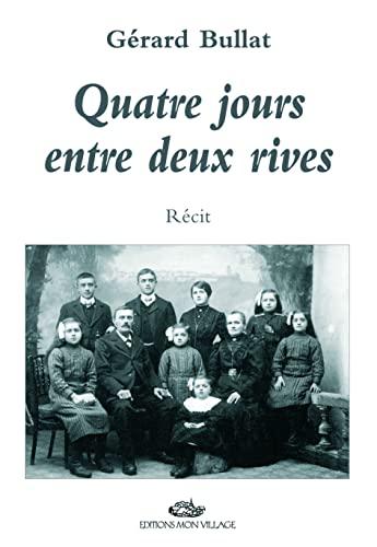 QUATRE JOURS ENTRE DEUX RIVES: BULLAT GERARD