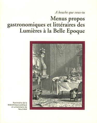9782882250186: A bouche que veux-tu : Menus propos gastronomiques et littéraires des Lumières à la Belle Epoque