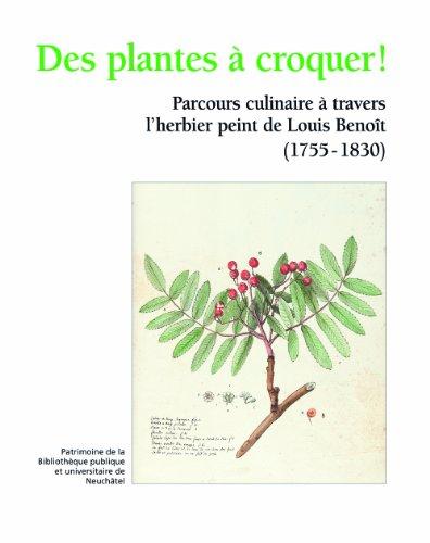 9782882250254: Des plantes à croquer ! : Parcours culinaire à travers l'herbier peint de Louis Benoît (1755-1830)