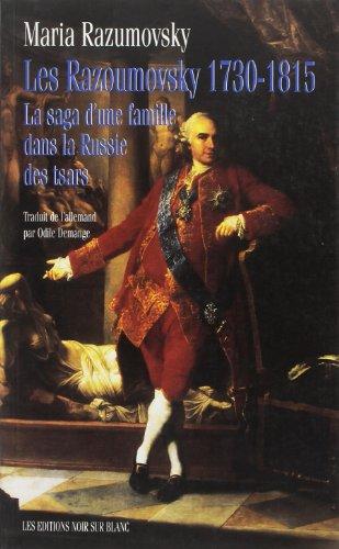 Les Razoumovsky, 1730-1815. La Saga d'une famille dans la Russie des tsars: Razumovsky, Maria;...