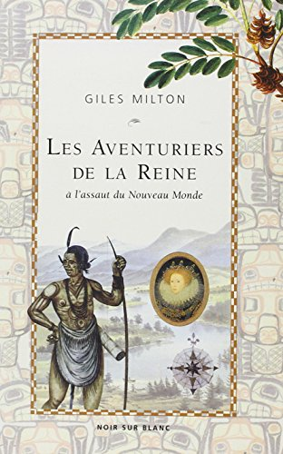 Les Aventuriers de la reine à l'assaut du Nouveau Monde: Milton, Giles; Hussein, ...