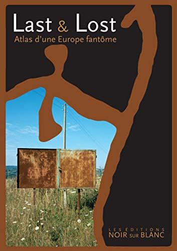 """last and lost ; atlas d'une Europe fantôme"": Collectif"