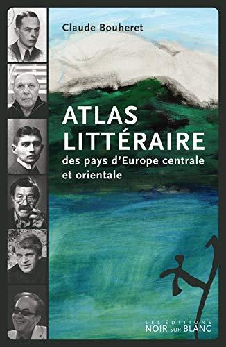 Atlas littéraire des pays d'Europe centrale et orientale: Claude Bouheret