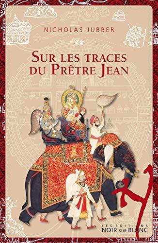 Sur les traces du prêtre Jean (French Edition): Nicholas Jubber