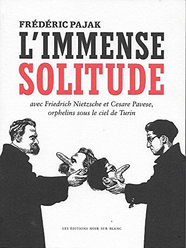 L'immense solitude : Avec Friedrich Nietzsche et Cesare Pavese, orphelins sous le ciel de Turin - Pajak, Frédéric