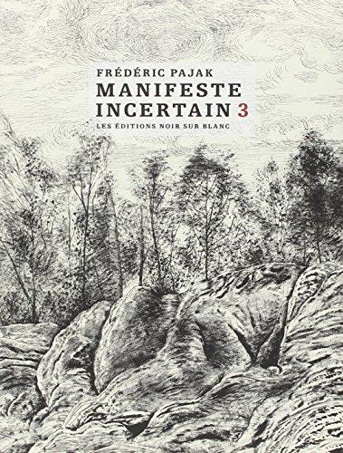 Manifeste incertain Tome 3 - Prix Medicis Essai 2014 (French Edition): Frederic Pajak