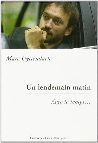 Un lendemain matin : Avec le temps.: Marc Uyttendaele