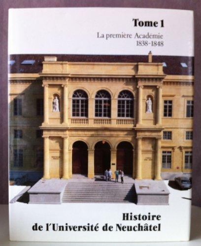 9782882560308: Histoire de l'Université de Neuchâtel Tome 1 : La première Académie 1838-1848