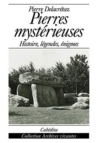PIERRES MYSTERIEUSES - HISTOIRE: DELACRETAZ PIERRE