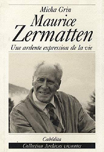 9782882951618: L'univers romanesque de Maurice Zermatten : Une ardente expression de la vie (Archives vivantes)
