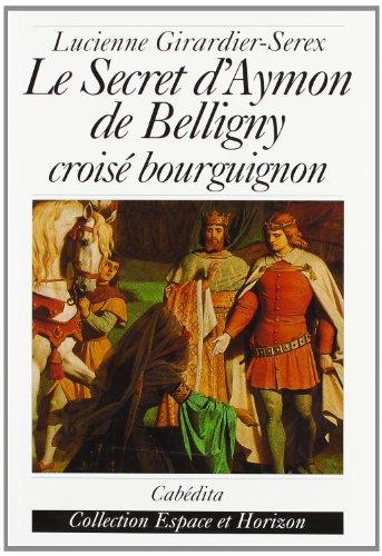 SECRET D AYMON DE BELLIGNY CROISE BOURGU: GIRARDIER SEREX
