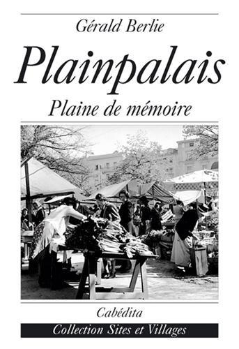 PLAINPALAIS PLAINE DE MEMOIRE: BERLIE GERALD