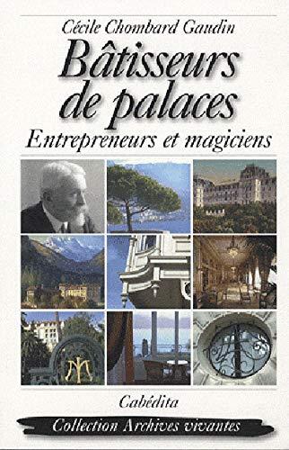 Bâtisseurs de palaces : Entrepreneurs et magiciens: Cécile Chombard Gaudin