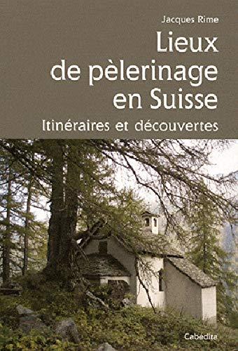 LIEUX DE PELERINAGE EN SUISSE, ITINERAIRES ET DECOUVERT: RIME JACQUES