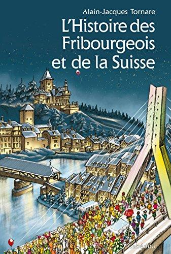 HISTOIRE DES FRIBOURGEOIS ET DE LA SUISS: TORNARE ALAIN JACQUE