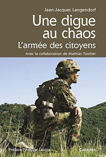 DIGUE AU CHAOS -UNE- ARMEE DES CITOYENS: LANGENDORF JEAN JACQ