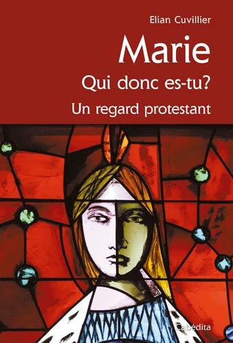 MARIE QUI DONC ES TU REGARD PROTESTANT: CUVILLIER ELIAN