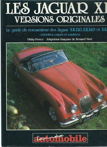9782883240032: Les Jaguar XK : Versions originales - Guide du restaurateur des Jaguars XK120 XK140 XK150, cabriolets coup�s roadster