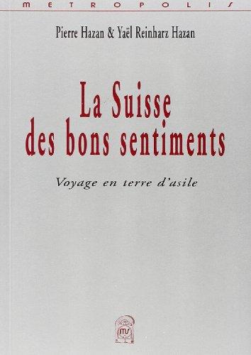 La Suisse des bons sentiments. Voyage en: Pierre Hazan; Yaël