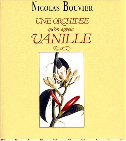 9782883400603: Une orchidée qu'on appela Vanille: Description véritable de l'histoire, des tribulations & vertus d'une plante aromatique, 1535-1998 (French Edition)