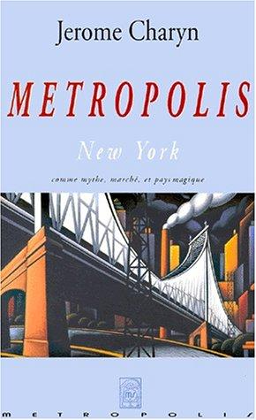METROPOLIS:NEW YORK COMME MYTHE MARCHE ET PAYS MAGIQUE: CHARYN, JEROME