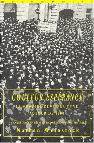 Couleur esperance La memoire ouvriere juive autour de 1900: Weinstock Nathan