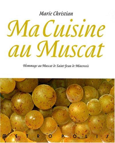 9782883401716: Ma cuisine au Muscat.Hommage au Muscat de Saint-Jean de Minervois