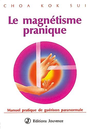 9782883530461: LE MAGNETISME PRANIQUE. : Manuel pratique de guérison paranormale (Eau de jouvence)