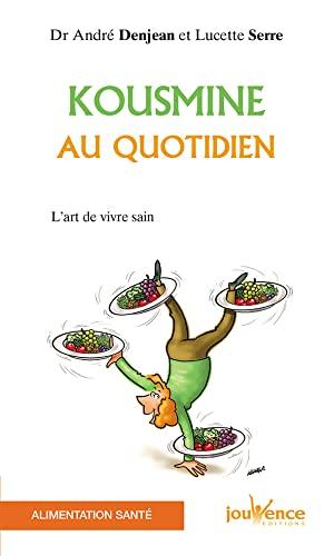 Kousmine au quotidien : L'Art de vivre: André Denjean Lucette