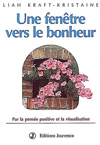 9782883530744: Une fenêtre vers le bonheur : Par la pensée positive et la visualisation