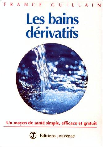 9782883530836: LES BAINS DERIVATIFS. Un moyen de santé simple, efficace et gratuit (Eau de jouvence)