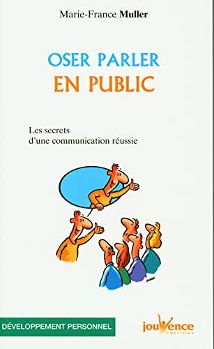 Oser parler en public: Les Secrets d'une communication réussie (2883531234) by Marie-France Muller