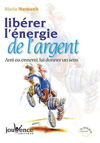 9782883533943: Libérez l'énergie de l'argent : Ami ou ennemi, lui donner un sens