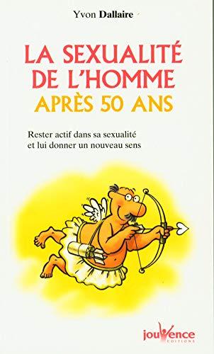 SEXUALITÉ DE L'HOMME APRÈS 50 (LA): DALLAIRE YVON