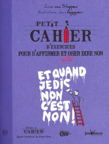 PETIT CAHIER D'EXERCICES POUR S'AFFIRMER ET ENFIN OSER DIRE NON: VAN STAPPEN ANNE