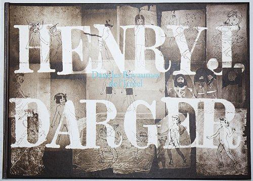 Henry J. Darger: Dans les Royaumes de: DARGER, HENRY; MACGREGOR,