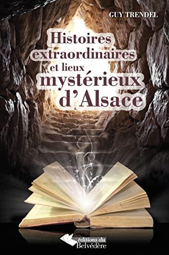 9782884192286: Histoires extraordinaires et lieux myst�rieux d'Alsace