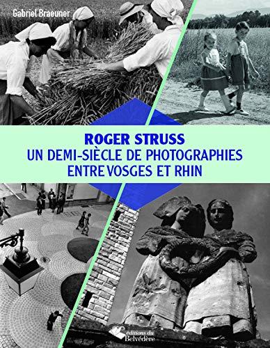 9782884193870: Roger Struss : Un demi-siècle de photographies entre Vosges et Rhin