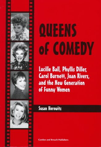 Queens of Comedy: Lucille Ball, Phyllis Diller, Carol Burnett, Joan Rivers, and the New Generation of Funny Women - Horowitz,Susan