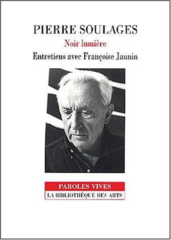 Noir lumière: Entretiens avec Françoise Jaunin (9782884531047) by Pierre Soulages
