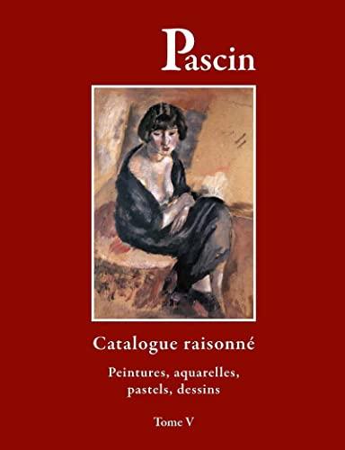 Pascin : Tome 5, Catalogue raisonné, Peintures, aquarelles, pastels, dessins (French ...