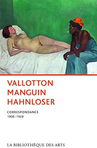 Vallotton Manguin Hahnloser : Correspondance 1908-1928: Félix Vallotton; Hedy