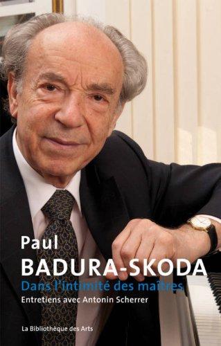 Dans l'intimité des maîtres: Badura-Skoda, Paul