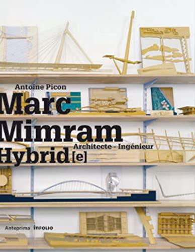 """hybrid ; Marc Mimram, architecte ingénieur"": Picon, Antoine"