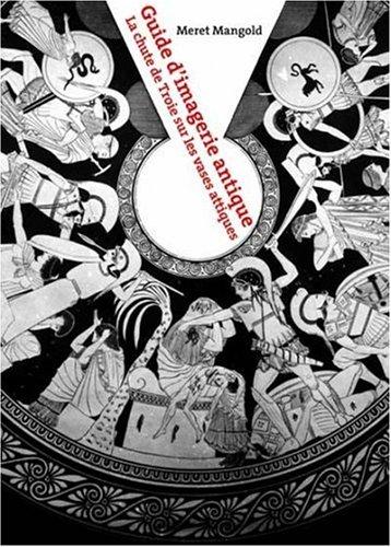 9782884741217: Guide d'imagerie antique : La chute de Troie sur les vases attiques